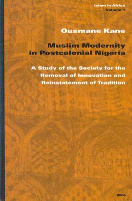 Muslim Modernity in Postcolonial Nigeria: A Study of the Society for the Removal of Innovation and Reinstatement of Tradition