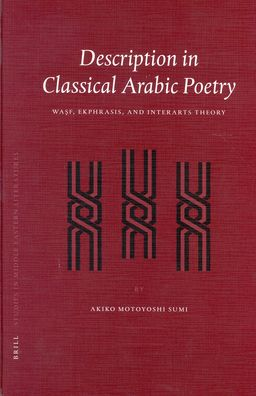 Description in Classical Arabic Poetry: Wasf, Ekphrasis, and Interarts Theory