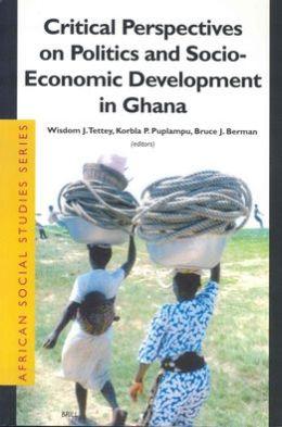 Critical Perspectives on Politics and Socio-Economic Development in Ghana
