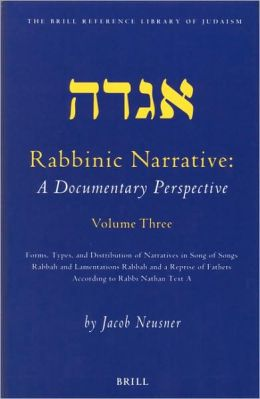Rabbinic Narrative: A Documentary Perspective, Volume Three: Forms, Types and Distribution of Narratives in Song of Songs Rabbah and Lamentations Rabbah and a Reprise of Fathers According to Rabbi Nathan Text A