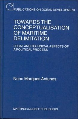 Towards the Conceptualisation of Maritime Delimitation: Legal and Technical Aspects of Political Process