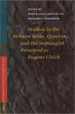 Studies in the Hebrew Bible, Qumran, and the Septuagint: Presented to Eugene Ulrich