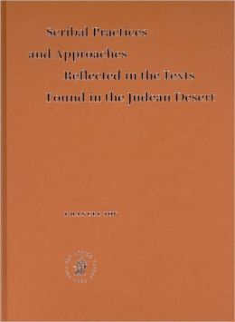 Scribal Practices and Approaches Reflected in the Texts Found in the Judean Desert