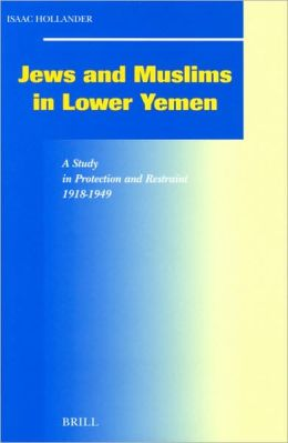 Jews and Muslims in Lower Yemen: A Study in Protection and Restraint, 1918-1949