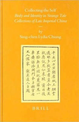 Collecting the Self: Body and Identity in Strange Tale Collections of Late Imperial China