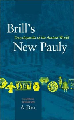 Brill's New Pauly, Classical Tradition, Volume I (A-Del)