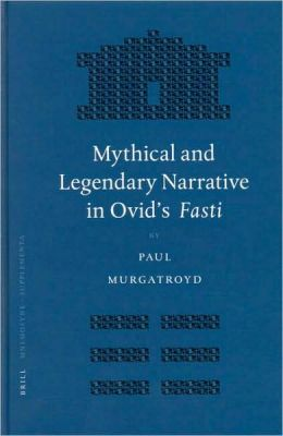 Mythical and Legendary Narrative in Ovid's Fasti