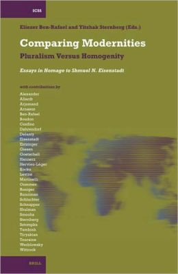 Comparing Modernities: Pluralism Versus Homogenity. Essays in Homage to Shmuel N. Eisenstadt