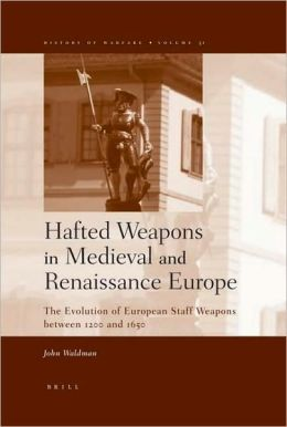 Hafted Weapons in Medieval and Renaissance Europe: The Evolution of European Staff Weapons between 1200 and 1650