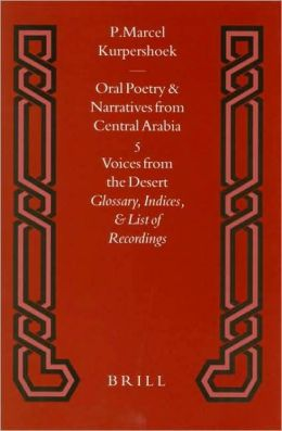 Oral Poetry and Narratives from Central Arabia, Volume 5 Voices from the Desert: Glossary, Indices, and List of Recordings
