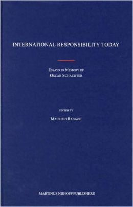 International Responsibility Today: Essays in Memory of Oscar Schachter