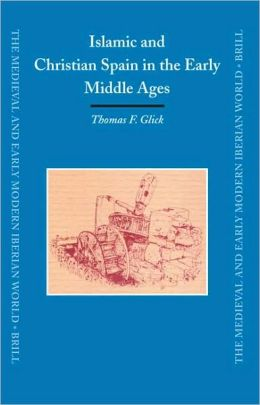 Islamic and Christian Spain in the Early Middle Ages: Second, revised edition