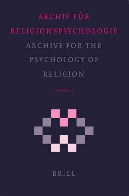 Archive for the Psychology of Religion/ Archiv fur Religionspsychologie, Volume 27 (2005): (2005)