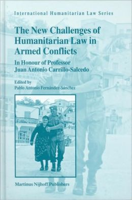 The New Challenges of Humanitarian Law in Armed Conflicts: In Honour of Professor Juan Antonio Carrillo-Salcedo