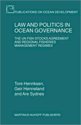 Law and Politics in Ocean Governance: The UN Fish Stocks Agreement and Regional Fisheries Management Regimes