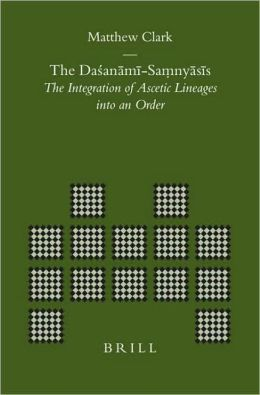 The DaA?anami-Saa??nyasis: The Integration of Ascetic Lineages into an Order