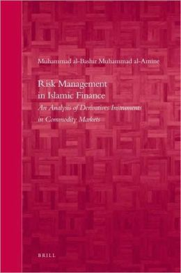 Risk Management in Islamic Finance: An Analysis of Derivatives Instruments in Commodity Markets