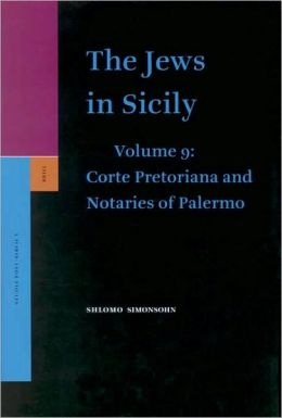 The Jews in Sicily, Volume 9 Corte Pretoriana and Notaries of Palermo