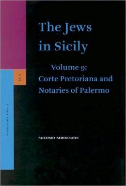 The Jews in Sicily, Volume 9 Corte Pretoriana and Notaries of Palermo