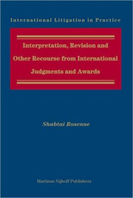 Interpretation, Revision and Other Recourse from International Judgments and Awards