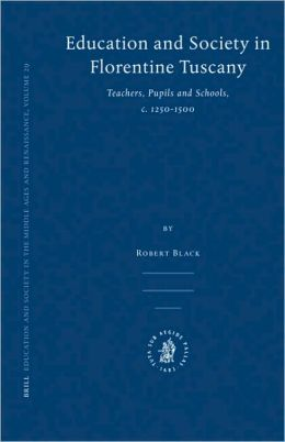 Education and Society in Florentine Tuscany: Teachers, Pupils and Schools, c. 1250-1500
