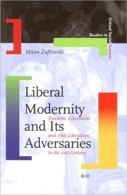 Liberal Modernity and Its Adversaries: Freedom, Liberalism and Anti-Liberalism in the 21st Century