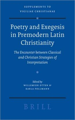Poetry and Exegesis in Premodern Latin Christianity: The Encounter between Classical and Christian Strategies of Interpretation