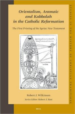 Orientalism, Aramaic and Kabbalah in the Catholic Reformation: The First Printing of the Syriac New Testament