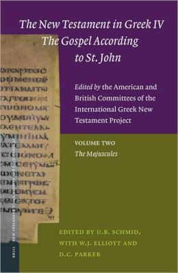 The New Testament in Greek IV - The Gospel According to St. John - Edited by the American and British Committees of the International Greek New Testament Project: Volume Two The Majuscules