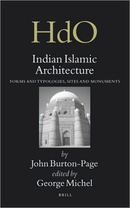 Indian Islamic Architecture: Forms and Typologies, Sites and Monuments