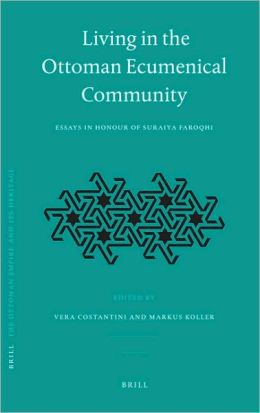 Living in the Ottoman Ecumenical Community: Essays in Honour of Suraiya Faroqhi
