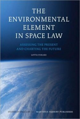 The Environmental Element in Space Law: Assessing the Present and Charting the Future