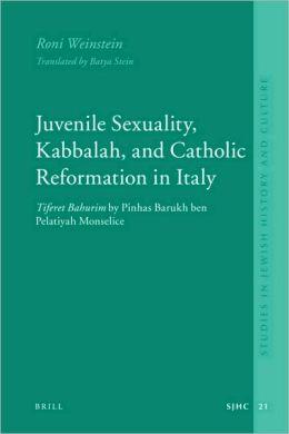 Juvenile Sexuality, Kabbalah, and Catholic Reformation in Italy: Tiferet Bahurimby Pinhas Barukh ben Pelatiyah Monselice