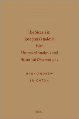 The Sicarii in Josephus's Judean War: Rhetorical Analysis and Historical Observations