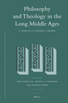 Philosophy and Theology in the Long Middle Ages: A Tribute to Stephen F. Brown