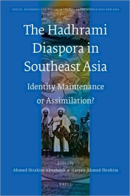 The Hadhrami Diaspora in Southeast Asia: Identity Maintenance or Assimilation?