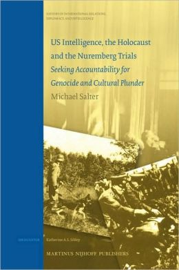US Intelligence, the Holocaust and the Nuremberg Trials: Seeking Accountability for Genocide and Cultural Plunder