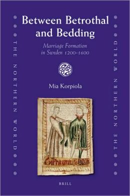 Between Betrothal and Bedding: Marriage Formation in Sweden 1200-1600