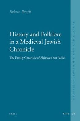 History and Folklore in a Medieval Jewish Chronicle: The Family Chronicle of Ahimaaz ben Paltiel