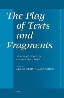 The Play of Texts and Fragments: Essays in Honour of Martin Cropp