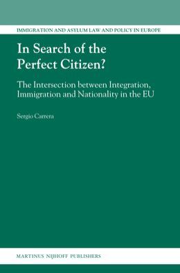 In Search of the Perfect Citizen?: The Intersection between Integration, Immigration and Nationality in the EU