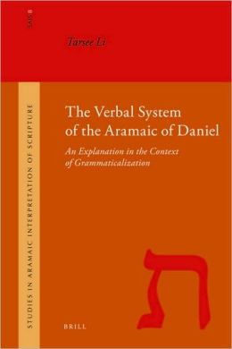 The Verbal System of the Aramaic of Daniel: An Explanation in the Context of Grammaticalization