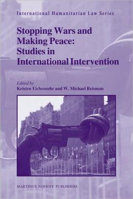 Stopping Wars and Making Peace: Studies in International Intervention