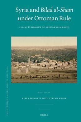 Syria and Bilad al-Sham under Ottoman Rule: Essays in honour of Abdul Karim Rafeq