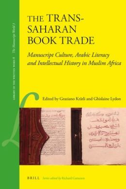 The Trans-Saharan Book Trade: Manuscript Culture, Arabic Literacy and Intellectual History in Muslim Africa