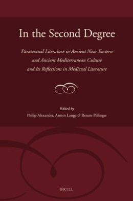 In the Second Degree : Paratextual Literature in Ancient Near Eastern and Ancient Mediterranean Culture and Its Reflections in Medieval Literature