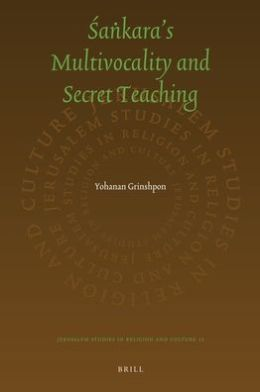 The Secret Sankara : On Multivocality and Truth in Sankara's Teaching