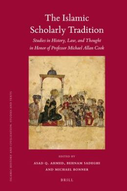 The Islamic Scholarly Tradition: Studies in History, Law, and Thought in Honor of Professor Michael Allan Cook