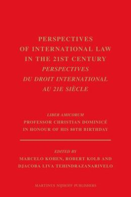 Perspectives of International Law in the 21st century / Perspectives du droit international au 21e si?cle: Liber Amicorum Professor Christian Dominic? in Honour of his 80th Birthday