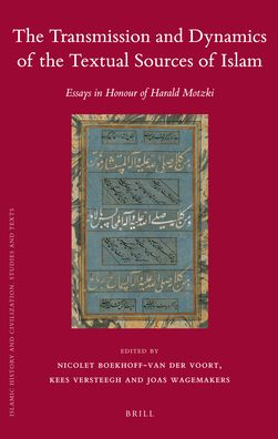The Transmission and Dynamics of the Textual Sources of Islam: Essays in Honour of Harald Motzki